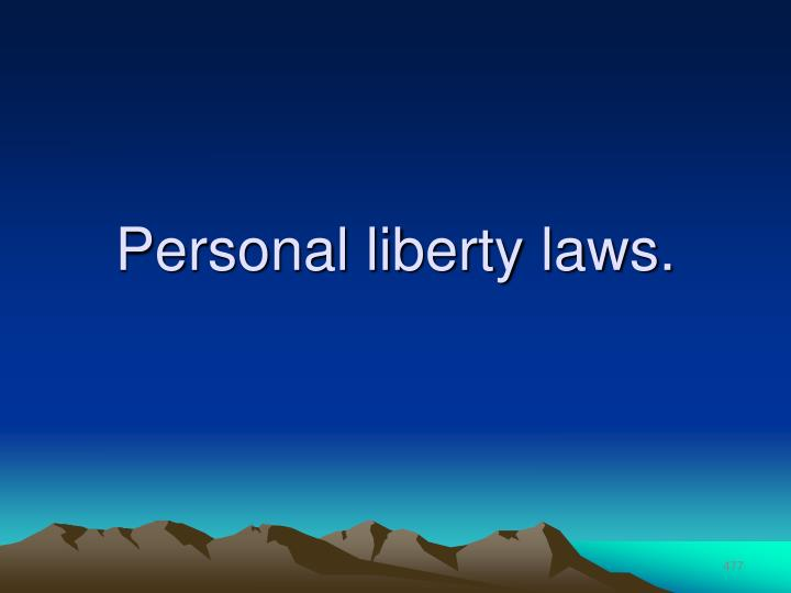 Personal liberty laws.