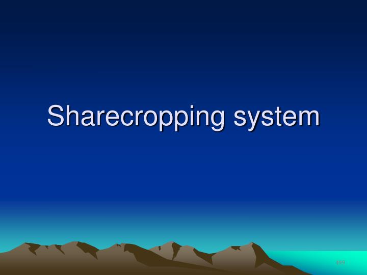 Sharecropping system