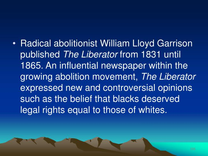 Radical abolitionist William Lloyd Garrison published