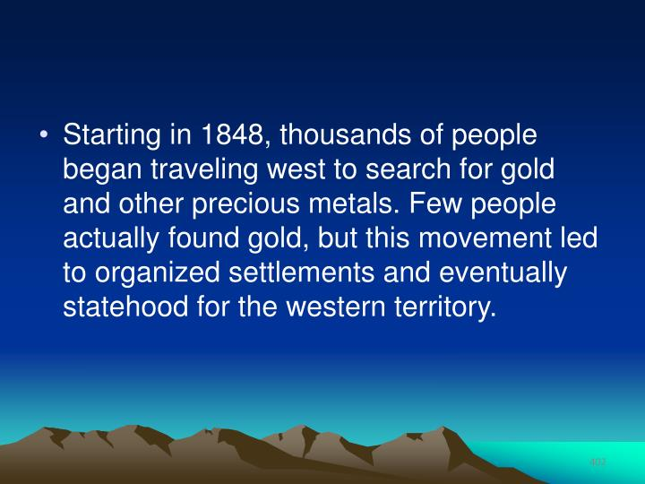 Starting in 1848, thousands of people began traveling west to search for gold and other precious met...