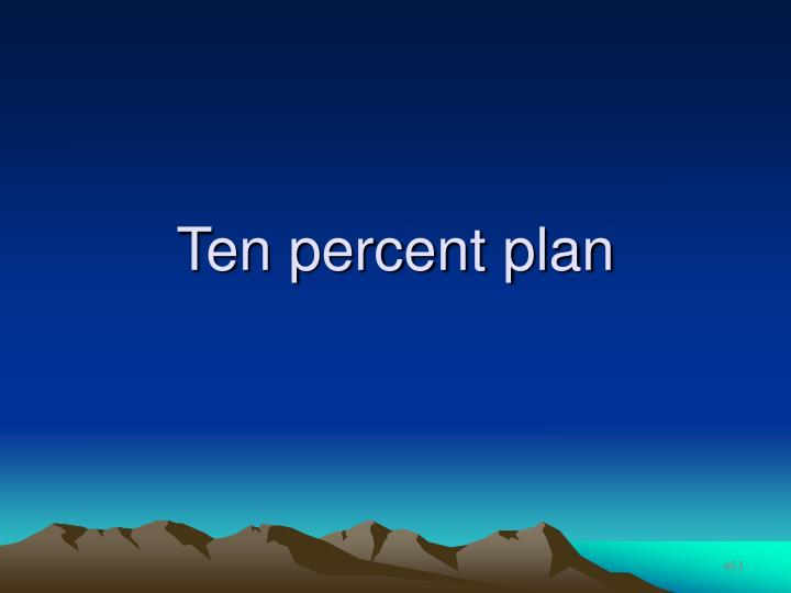 Ten percent plan