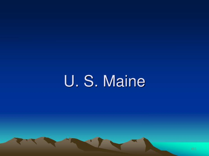 U. S. Maine