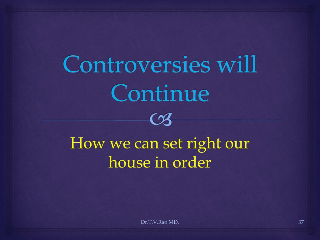 Controversies will Continue