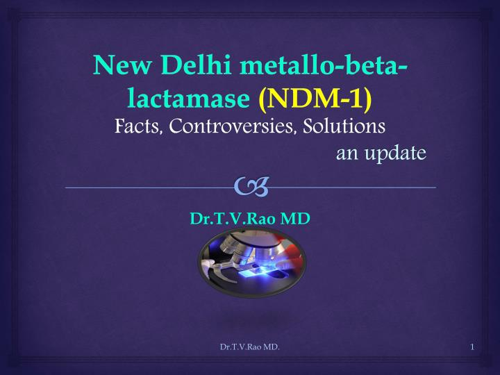 New delhi metallo beta lactamase ndm 1 facts controversies solutions an update