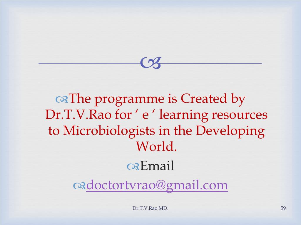 The programme is Created by Dr.T.V.Rao for ' e ' learning resources to Microbiologists in the Developing World.