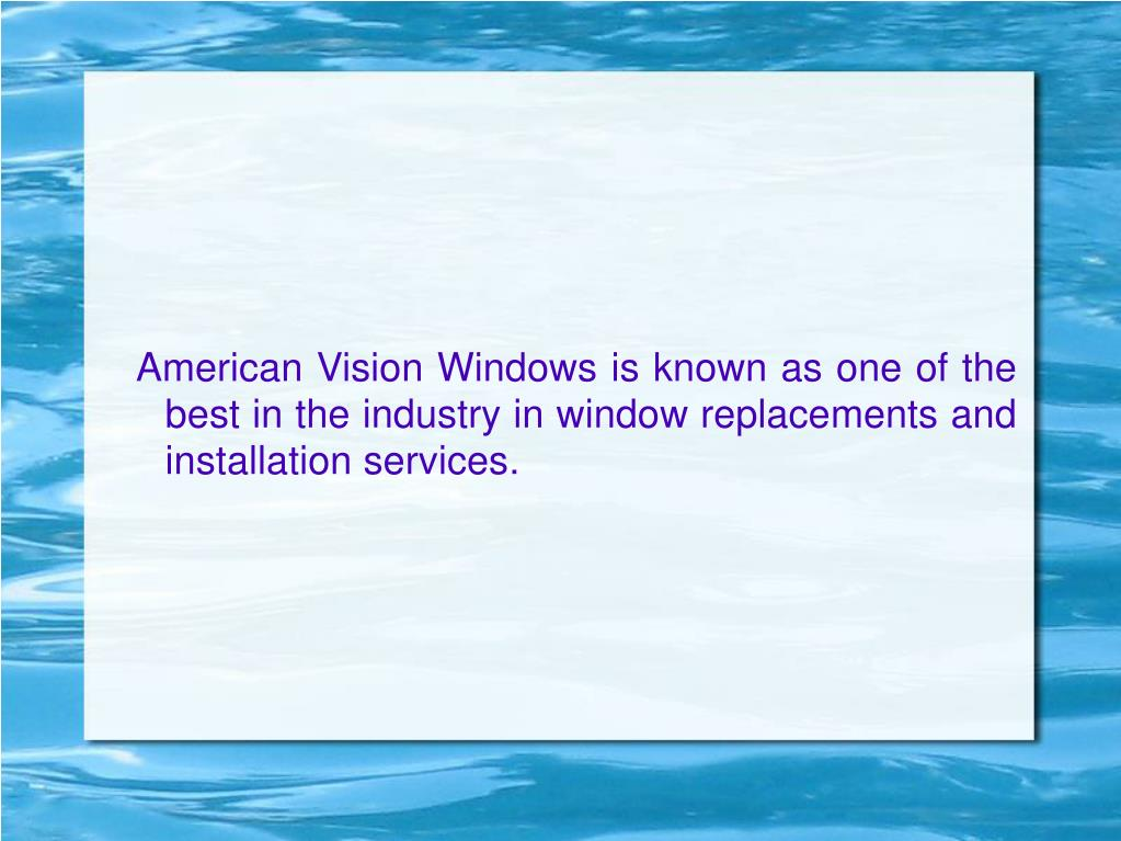 American Vision Windows is known as one of the best in the industry in window replacements and installation services.
