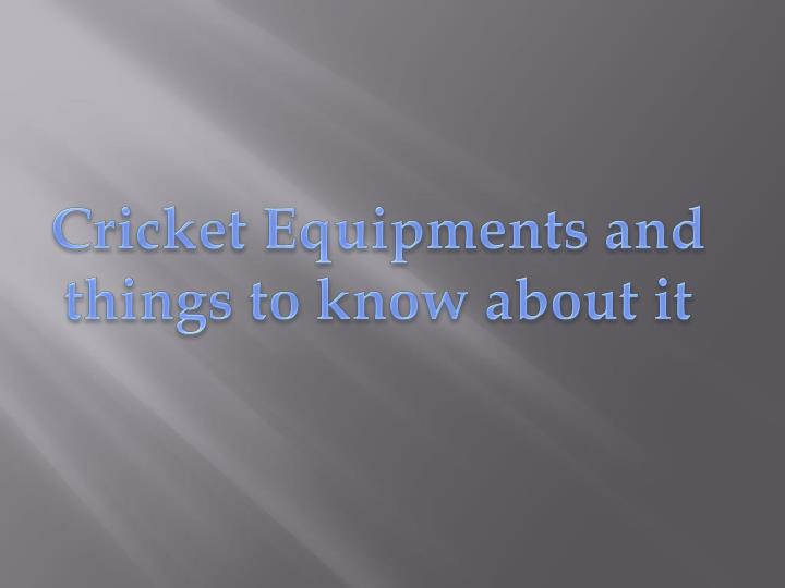 Cricket Equipments and things to know about it