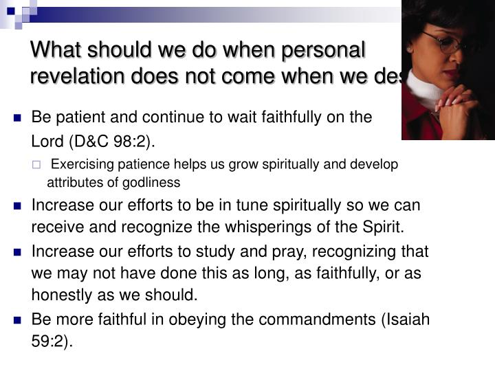 What should we do when personal revelation does not come when we desire it?