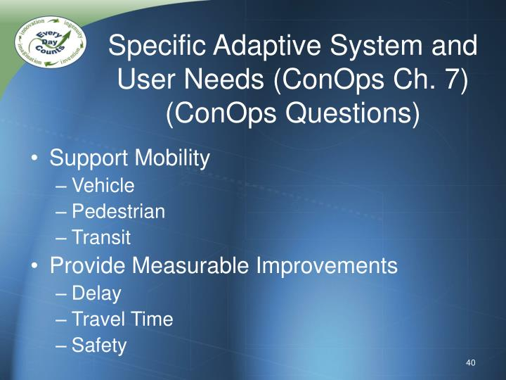 Specific Adaptive System and User Needs (ConOps Ch. 7)
