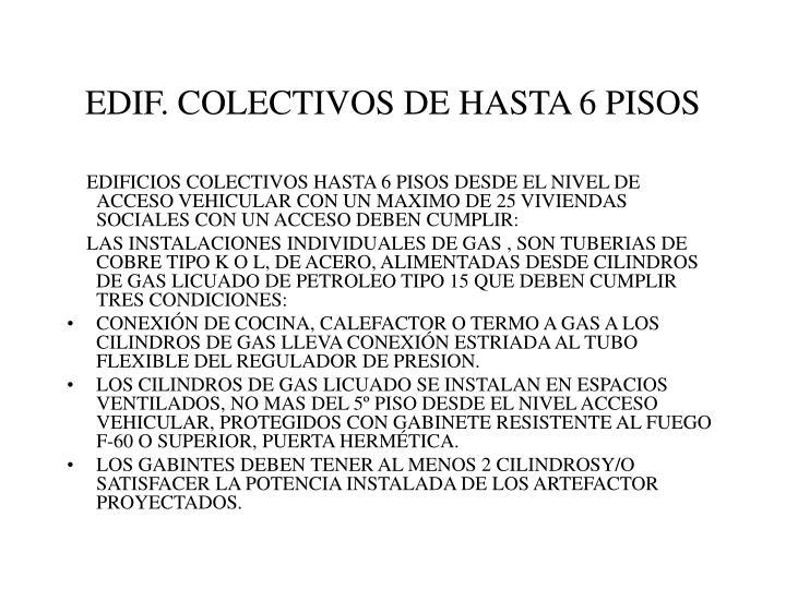 EDIF. COLECTIVOS DE HASTA 6 PISOS