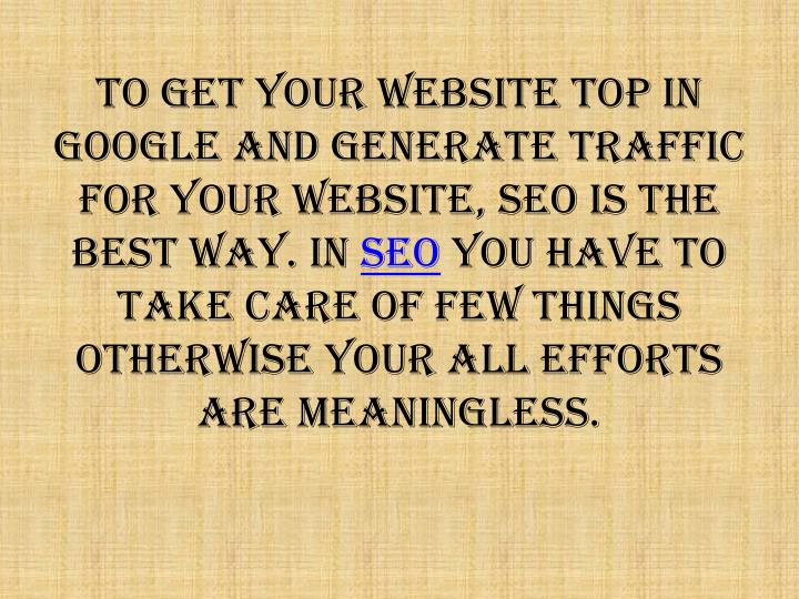 To get your website top in Google and generate traffic for your website, SEO is the best way. In