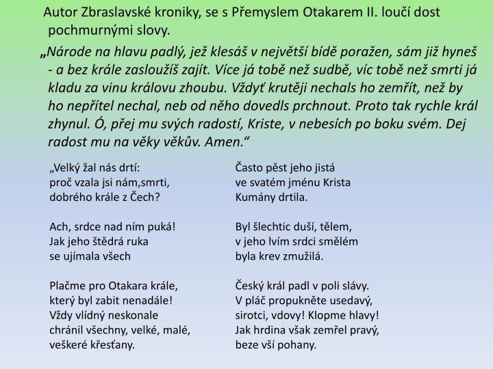 Autor Zbraslavské kroniky, se s Přemyslem Otakarem II. loučí dost pochmurnými slovy.