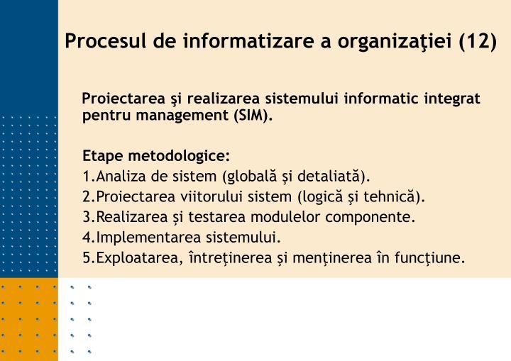 Proiectarea şi realizarea sistemului informatic integrat pentru management (SIM).