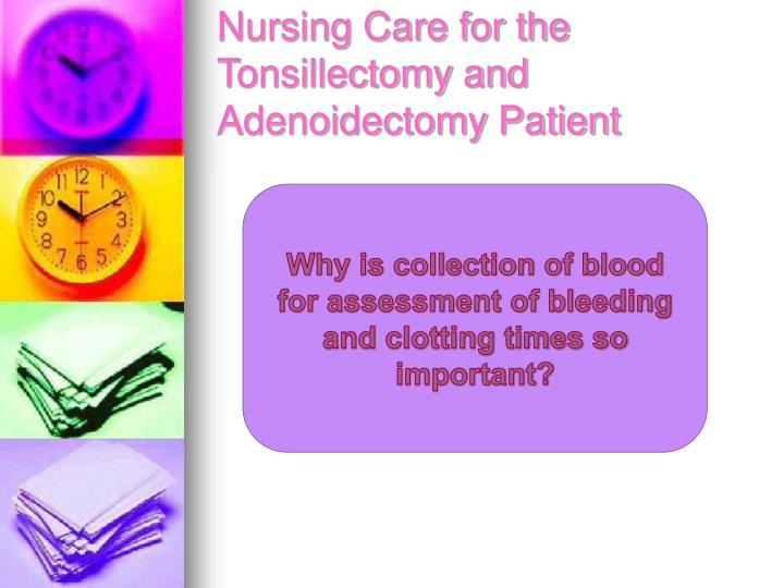 Nursing Care for the Tonsillectomy and Adenoidectomy Patient