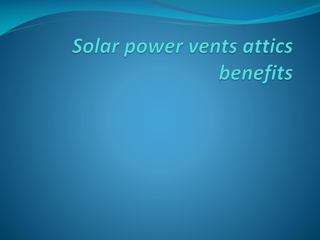 Solar power vents attics benefits