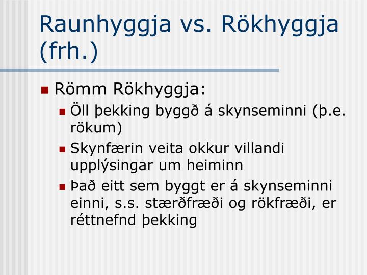 Raunhyggja vs. Rökhyggja (frh.)