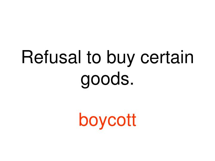 Refusal to buy certain goods.