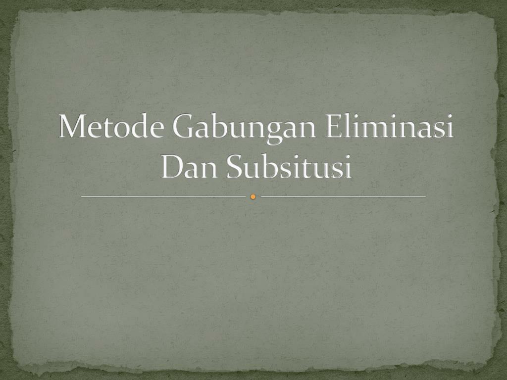 Metode Gabungan Eliminasi Dan Subsitusi