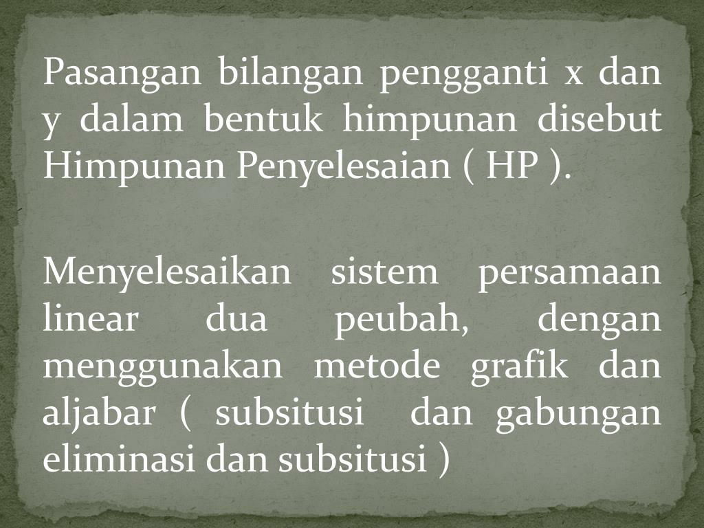 Pasangan bilangan pengganti x dan y dalam bentuk himpunan disebut Himpunan Penyelesaian ( HP ).
