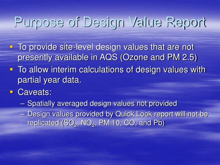 Purpose of design value report
