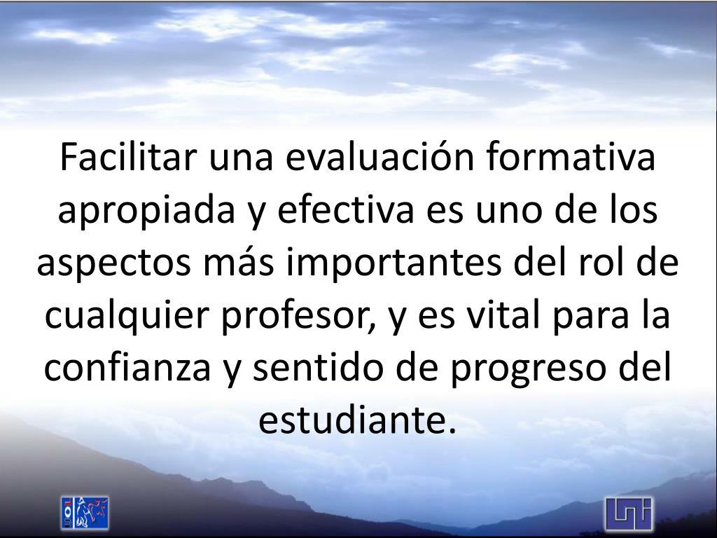 Facilitar una evaluación formativa apropiada y efectiva es uno de los aspectos más importantes del rol de cualquier profesor, y es vital para la confianza y sentido de progreso del estudiante.