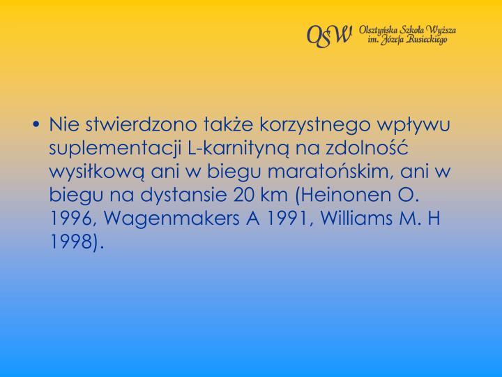 Nie stwierdzono take korzystnego wpywu suplementacji L-karnityn na zdolno wysikow ani w biegu maratoskim, ani w biegu na dystansie 20 km (