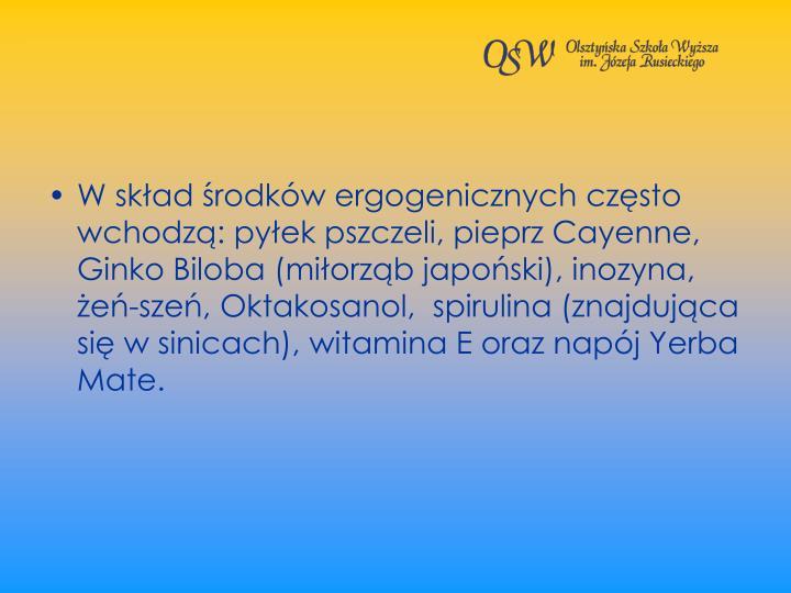 W skad rodkw ergogenicznych czsto wchodz: pyek pszczeli, pieprz Cayenne, Ginko Biloba (miorzb japoski), inozyna, e-sze, Oktakosanol,  spirulina (znajdujca si w sinicach), witamina E oraz napj Yerba
