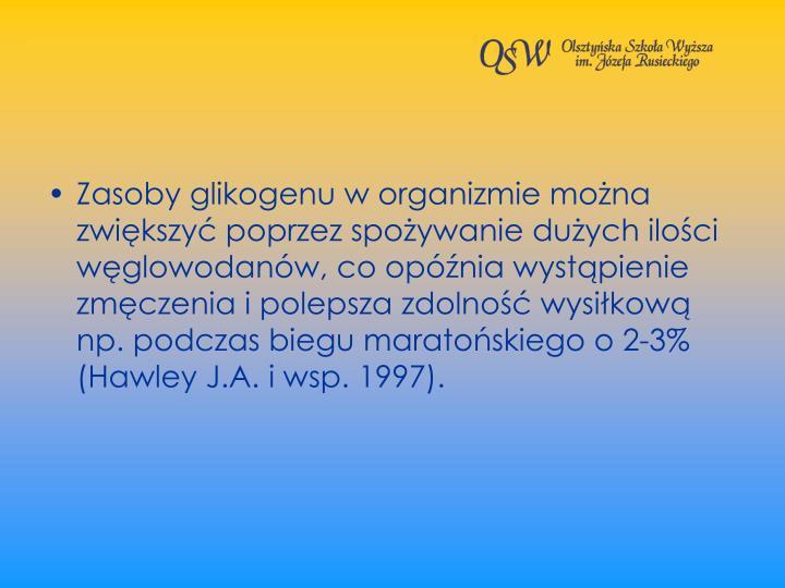 Zasoby glikogenu w organizmie mona zwikszy poprzez spoywanie duych iloci wglowodanw, co opnia wystpienie zmczenia i polepsza zdolno wysikow np. podczas biegu maratoskiego o 2-3% (Hawley J.A. i wsp. 1997).
