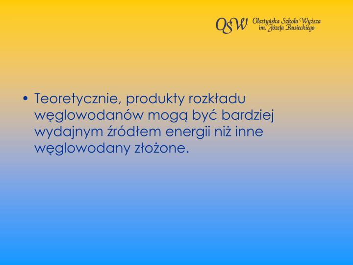 Teoretycznie, produkty rozkadu wglowodanw mog by bardziej wydajnym rdem energii ni inne wglowodany zoone.