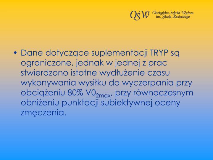 Dane dotyczce suplementacji TRYP s ograniczone, jednak w jednej z prac stwierdzono istotne wyduenie czasu wykonywania wysiku do wyczerpania przy obcieniu 80% V0