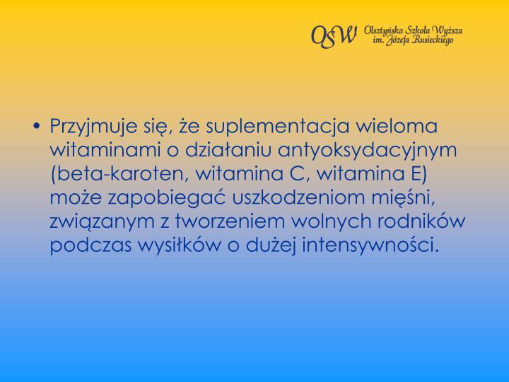 Przyjmuje si, e suplementacja wieloma witaminami o dziaaniu antyoksydacyjnym (beta-karoten, witamina C, witamina E) moe zapobiega uszkodzeniom mini, zwizanym z tworzeniem wolnych rodnikw podczas wysikw o duej intensywnoci.