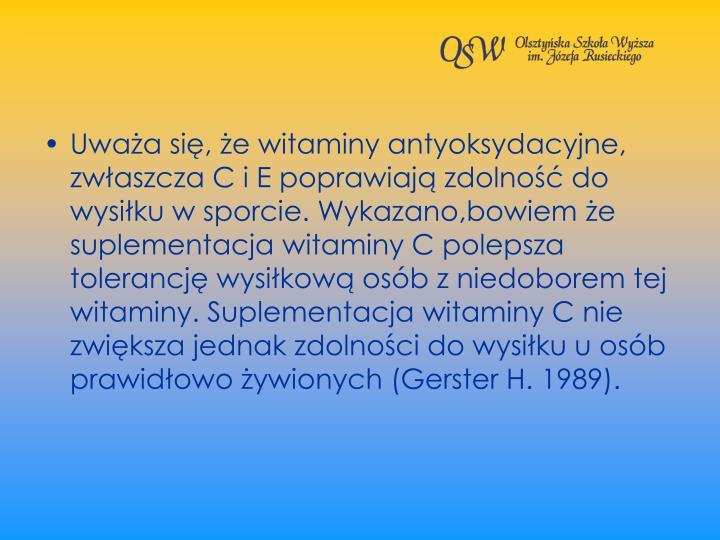 Uwaa si, e witaminy antyoksydacyjne, zwaszcza C i E poprawiaj zdolno do wysiku w sporcie. Wykazano,bowiem e suplementacja witaminy C polepsza tolerancj wysikow osb z niedoborem tej witaminy. Suplementacja witaminy C nie zwiksza jednak zdolnoci do wysiku u osb prawidowo ywionych (