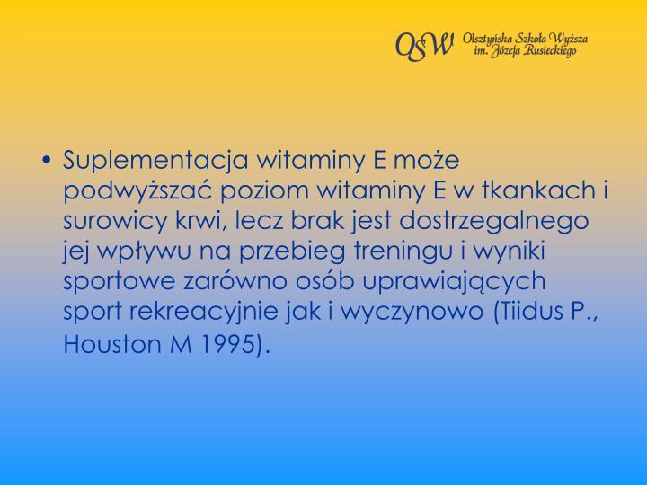 Suplementacja witaminy E moe podwysza poziom witaminy E w tkankach i surowicy krwi, lecz brak jest dostrzegalnego jej wpywu na przebieg treningu i wyniki sportowe zarwno osb uprawiajcych sport rekreacyjnie jak i wyczynowo (