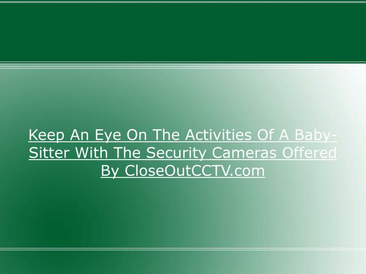 Keep An Eye On The Activities Of A Baby-Sitter With The Security Cameras Offered By CloseOutCCTV.com