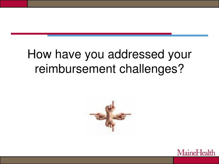 How have you addressed your reimbursement challenges?