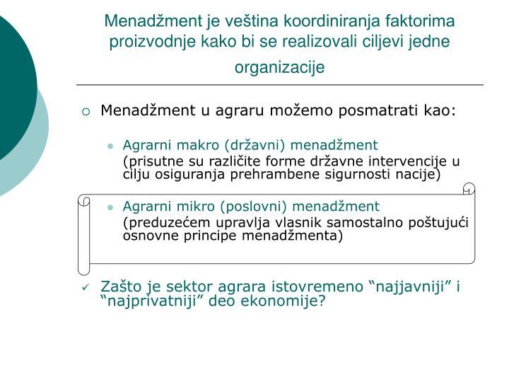 Menadžment je veština koordiniranja faktorima proizvodnje kako bi se realizovali ciljevi jedne organizacije
