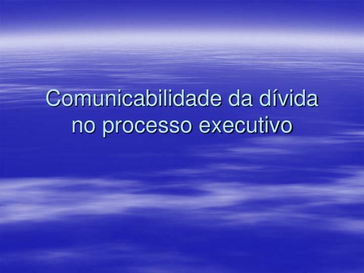 Comunicabilidade da dívida no processo executivo