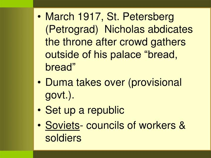 "March 1917, St. Petersberg (Petrograd)  Nicholas abdicates the throne after crowd gathers outside of his palace ""bread, bread"""
