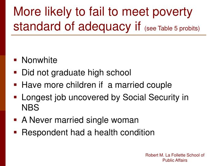 More likely to fail to meet poverty standard of adequacy if