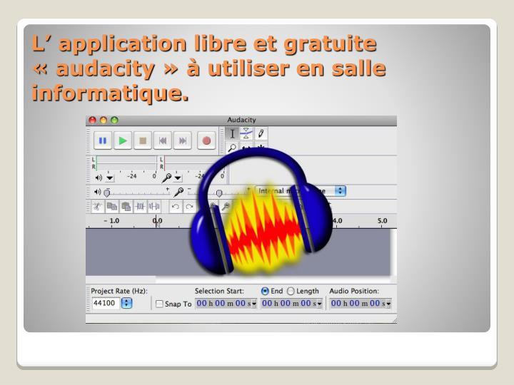 L' application libre et gratuite «audacity» à utiliser en salle informatique.