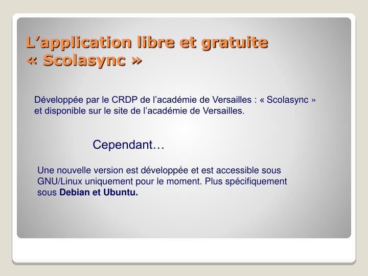 Développée par le CRDP de l'académie de Versailles : «Scolasync» et disponible sur le site de l'académie de Versailles.