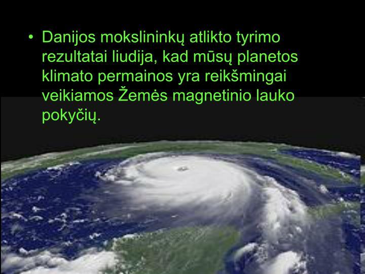 Danijos mokslininkų atlikto tyrimo rezultatai liudija, kad mūsų planetos klimato permainos yra reikšmingai veikiamos Žemės magnetinio lauko pokyčių.
