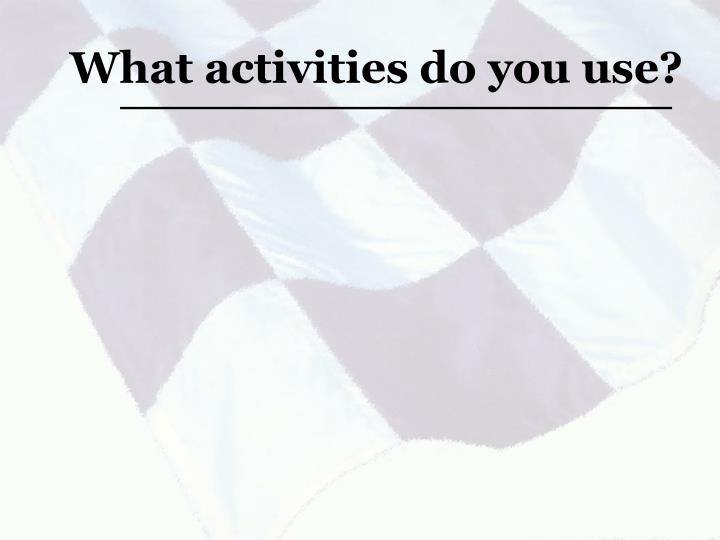 What activities do you use?