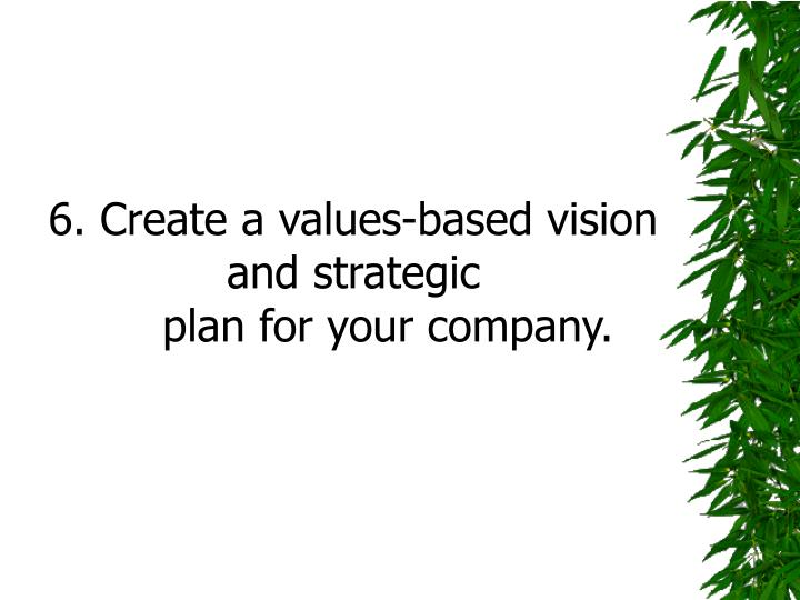 6. Create a values-based vision and strategic