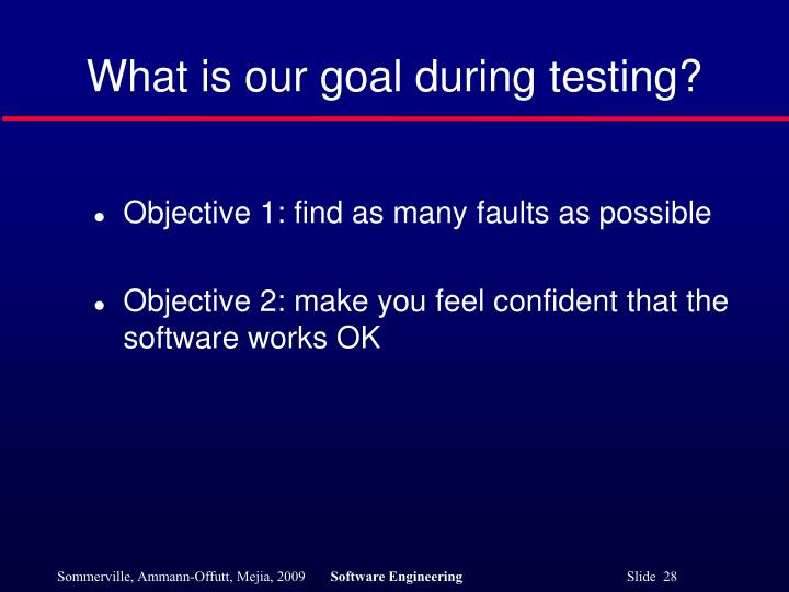 What is our goal during testing?