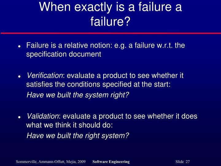 When exactly is a failure a failure?