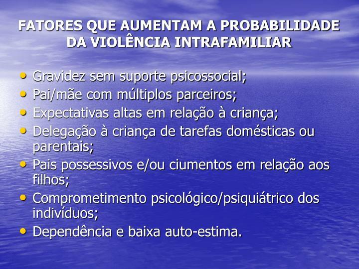 FATORES QUE AUMENTAM A PROBABILIDADE DA VIOLÊNCIA INTRAFAMILIAR