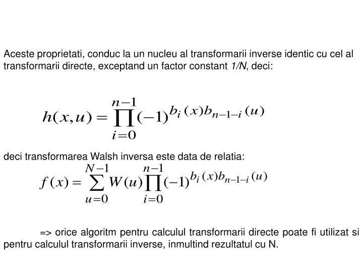 Aceste proprietati, conduc la un nucleu al transformarii inverse identic cu cel al transformarii directe, exceptand un factor constant