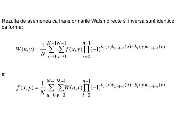 Rezulta de asemenea ca transformarile Walsh directe si inversa sunt identice ca forma: