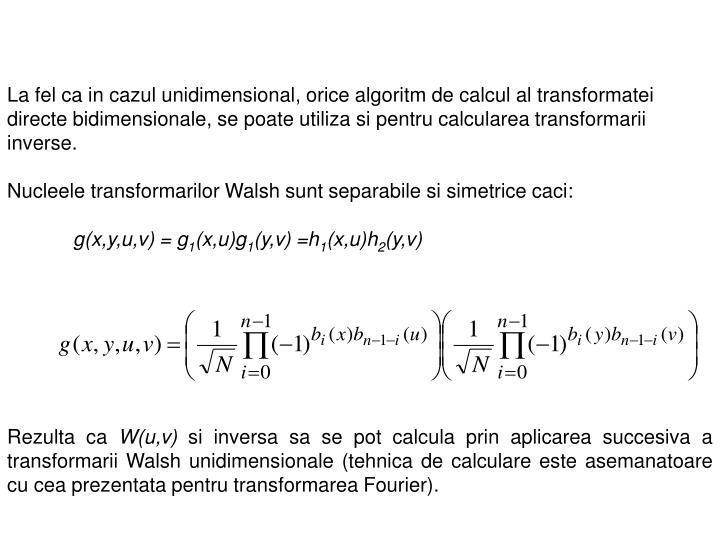 La fel ca in cazul unidimensional, orice algoritm de calcul al transformatei directe bidimensionale, se poate utiliza si pentru calcularea transformarii inverse.